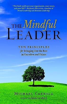 The Mindful Leader: Awakening Your Natural Management Skills Through Mindfulness Mediation