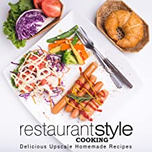 Restaurant Style Cooking: Delicious Upscale Recipes