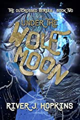 Under the Wolf Moon (The Outcrossed Series Book 2) Kindle Edition
