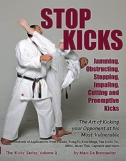 Stop Kicks: Jamming, Obstructing, Stopping, Impaling, Cutting and Preemptive Kicks ('Kicks' Book 2)