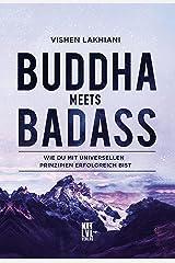 Buddha meets Badass: Wie du mit universellen Prinzipien erfolgreich bist (German Edition) eBook Kindle