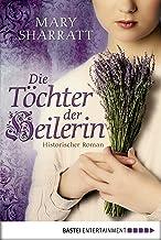 Die Töchter der Heilerin: Historischer Roman (Historische Liebesromane. Bastei Lübbe Taschenbücher) (German Edition)