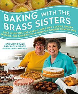 Baking with the Brass Sisters: Over 125 Recipes for Classic