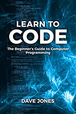 Learn To Code:: The Beginner's Guide to Computer Programming - Python Machine Learning, Python For Beginners, Coding For Beginners