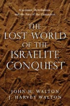 The Lost World of the Israelite Conquest: Covenant, Retribution, and the Fate of the Canaanites (The Lost World Series)