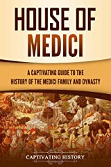 House of Medici: A Captivating Guide to the History of the Medici Family and Dynasty (English Edition) Format Kindle