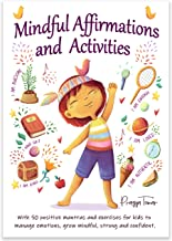 Mindful Affirmations and Activities: A Kid's guide with 50 Positive Mantras and Activities to Manage Emotions, Grow Mindfu...