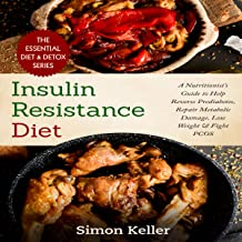 Insulin Resistance Diet: A Nutritionist's Guide to Help Reverse Prediabetes, Repair Metabolic Damage, Lose Weight & Fight ...