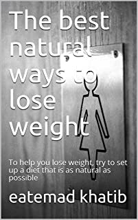 The best natural ways to lose weight: To help you lose weight, try to set up a diet that is as natural as possible