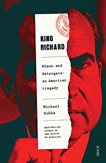King Richard: Nixon and Watergate: an American tragedy