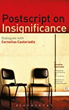 Postscript on Insignificance: Dialogues with Cornelius Castoriadis