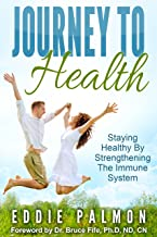 Journey To Health: Staying Healthy By Strengthening The Immune System (English Edition)