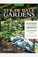 Straw Bale Gardens Complete: Breakthrough Vegetable Gardening Method - All-New Information On: Urban & Small Spaces, Organics, Saving Water - Make Your Own Bales With or Without Straw Kindle Edition