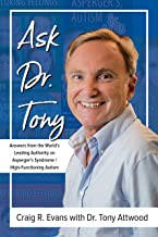 Ask Dr. Tony: Answers from the World's Leading Authority on Asperger's Syndrome/High-Functioning Autism