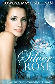 The Silver Rose: The Marylebone Chronicles (The Greenwood Witches Trilogy Book 1)
