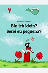 Bin ich klein? Serei eu pequena?: Deutsch-Portugiesisch (Portugal): Zweisprachiges Bilderbuch zum Vorlesen für Kinder ab 2 Jahren (Weltkinderbuch) Kindle Ausgabe