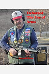 Debarred the use of Arms (Second Edition): A warning from The United Kingdom Kindle Edition