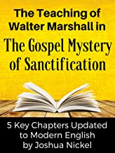 The Teaching of Walter Marshall in The Gospel Mystery of Sanctification: 5 Key Chapters Updated to Modern English