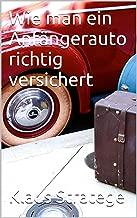 Wie man ein Anfängerauto richtig versichert (German Edition)