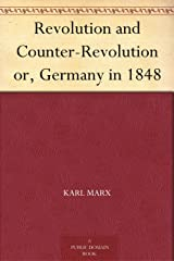 Revolution and Counter-Revolution or, Germany in 1848 (English Edition) eBook Kindle