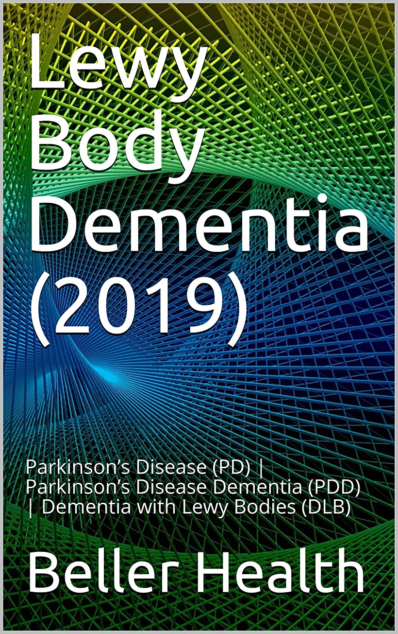 職業温かいグループLewy Body Dementia (2019): Parkinson's Disease (PD) | Parkinson's Disease Dementia (PDD) | Dementia with Lewy Bodies (DLB) (Dementia Collections Book 3) (English Edition)