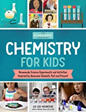 The Kitchen Pantry Scientist: Chemistry for Kids: Homemade Science Experiments and Activities Inspired by Awesome Chemists, Past and Present (The Kitchen Pantry Scientist's Guides)