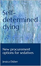 Self-determined dying: New procurement options for sedatives (English Edition)