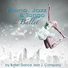 Piano, Jazz & Tango for Ballet – Piano Classics & Originals for Ballet Class Music