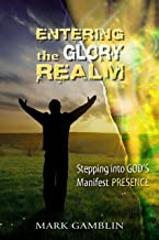 Entering the Glory Realm: Stepping into God's Manifest Presence