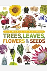 Our World in Pictures: Trees, Leaves, Flowers & Seeds: A visual encyclopedia of the plant kingdom Kindle Edition