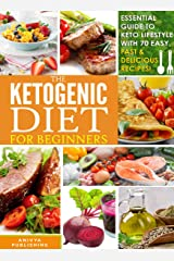 Ketogenic Diet For Beginners - Essential Guide To Keto Lifestyle with 70 Easy, Fast & Delicious Recipes Kindle Edition