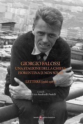 Giorgio Falossi. Una stagione della Chiesa fiorentina (e non solo). Lettere (1966-1987) (Pietra di paragone Vol. 16)