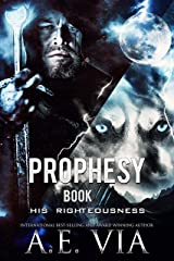 Prophesy Book III: His Righteousness (The King and Alpha Series 3) Kindle Edition