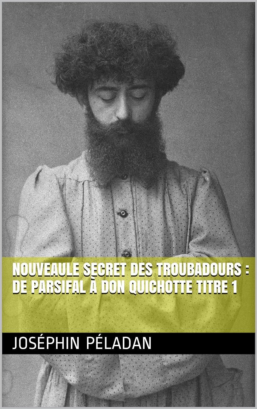 サージみなす信頼性NouveauLe Secret des troubadours : De Parsifal à Don Quichotte titre 1 (French Edition)