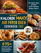 The Ultimate Kalorik Maxx Air Fryer Oven Cookbook 2021: 875+ Affordable, Quick & Easy Kalorik Maxx Air Fryer Recipes for B...