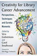 Creativity for Library Career Advancement: Perspectives, Techniques and Eureka Moments Kindle Edition
