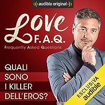 Quali sono i killer dell'eros?: Love F.A.Q. con Marco Rossi