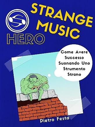 Strange Music Hero - Come avere successo suonando uno strumento strano: Come avere successo suonando uno strumento strano