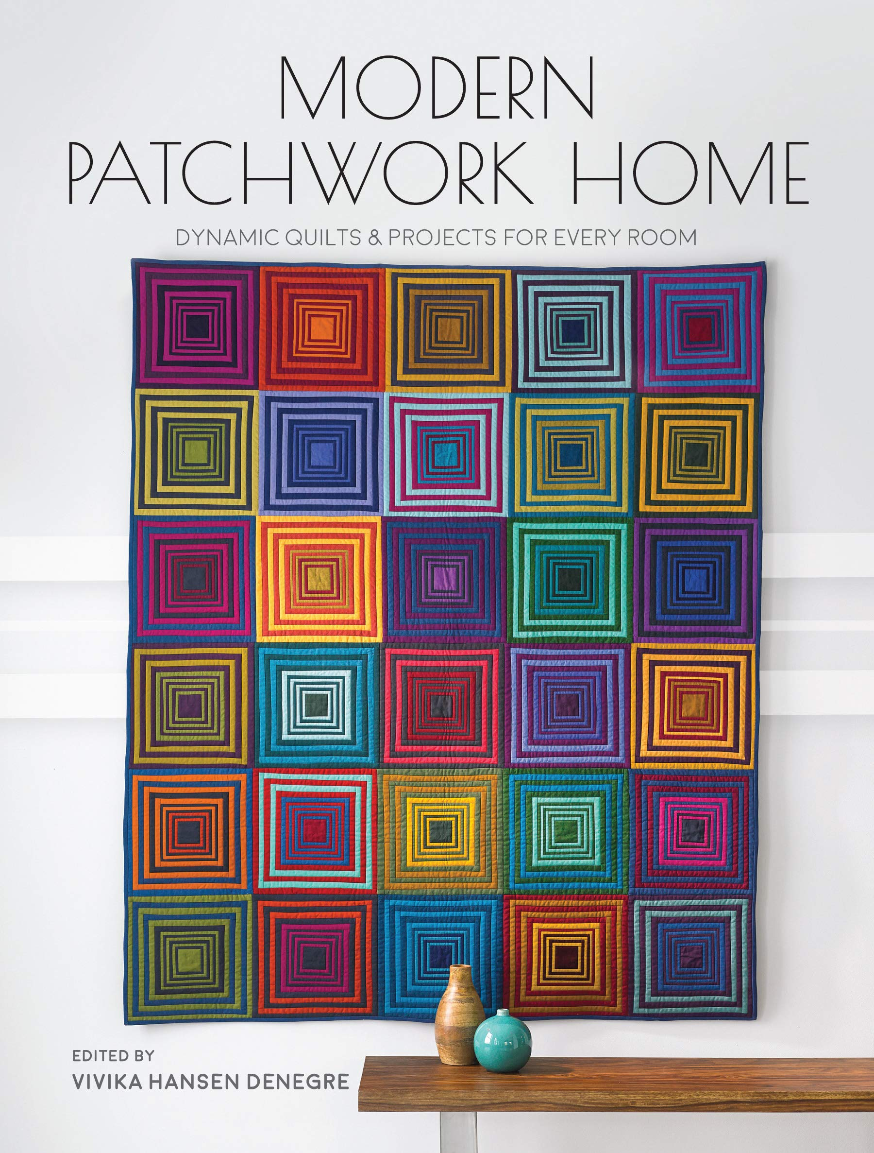 Modern Patchwork Home: Dynamic Quilts & Projects For Every Room