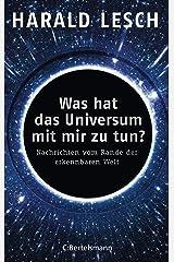 Was hat das Universum mit mir zu tun?: Nachrichten vom Rande der erkennbaren Welt Kindle Ausgabe