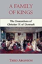 A Family of Kings: The Descendants of Christian IX of Denmark