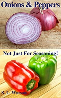 Onions & Peppers: Not Just For Seasoning! (Southern Cooking Recipes Book 38)