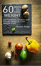 60 Ways to Lose Weight: 60 Powerful, Unique and Proven Ways to Lose Weight Fast (English Edition)