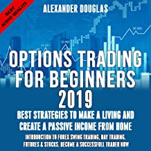 Options Trading for Beginners 2019: Best Strategies to Make a Living & Create a Passive Income from Home