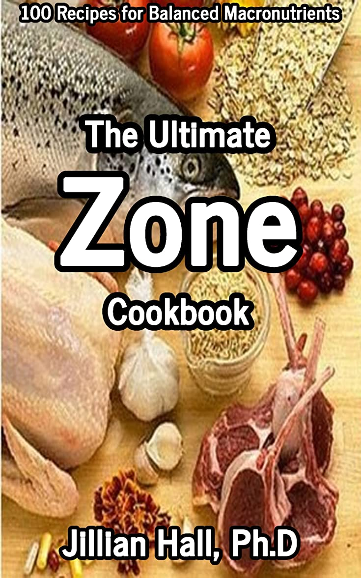The Ultimate Zone Cookbook: 100 Recipes for Balanced Macronutrients (English Edition)