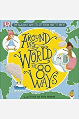 Around The World in 80 Ways: The Fabulous Inventions that get us From Here to There Kindle Edition