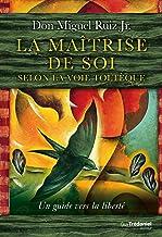 La maîtrise de soi selon la voie toltèque: Un guide vers la liberté (French Edition)