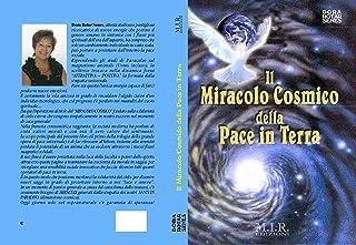 IL MIRACOLO COSMICO DELLA PACE IN TERRA (Trilogia della Grande opera di Pace universale Vol. 1) (Italian Edition)