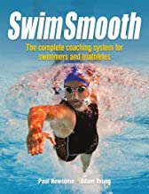 Swim Smooth: The Complete Coaching System for Swimmers and Triathletes