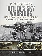 Hitler's Sky Warriors: German Paratroopers in Action 1939–1945 (Images of War)